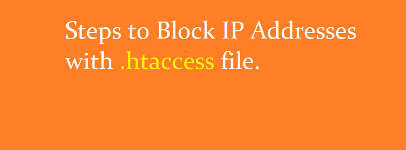 Steps to Block IP Addresses with .htaccess file.